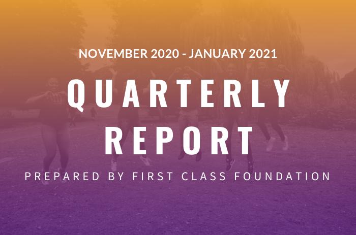 First Class Foundation Impact Quarterly Report (November 2020 – January 2021)